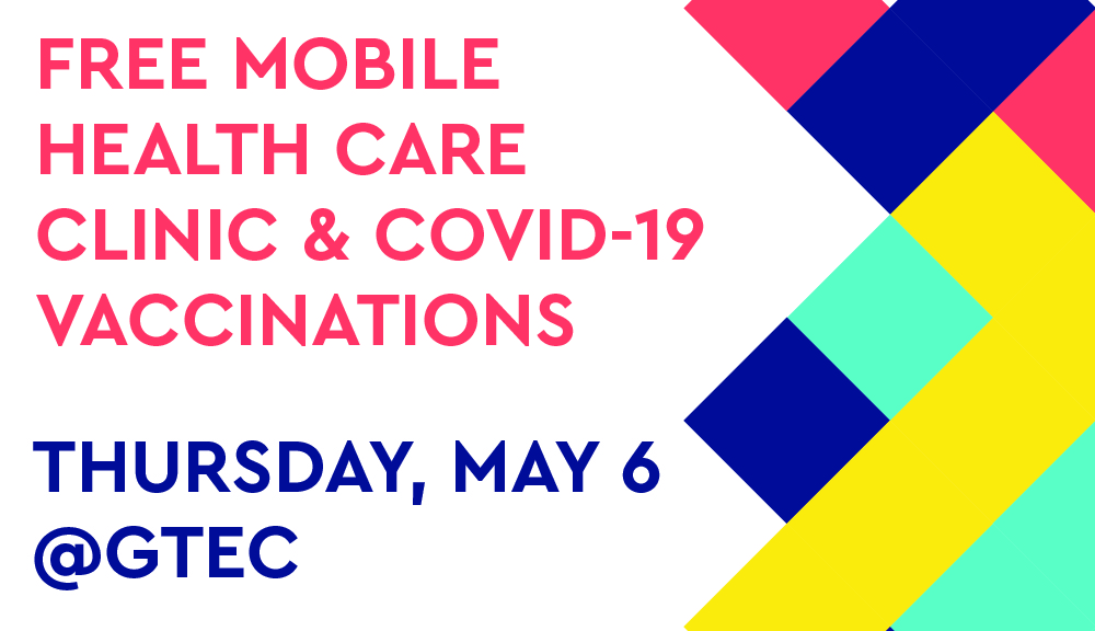 Free Mobile Health Care Clinic and COVID-19 Vaccinations at GTEC this Thursday