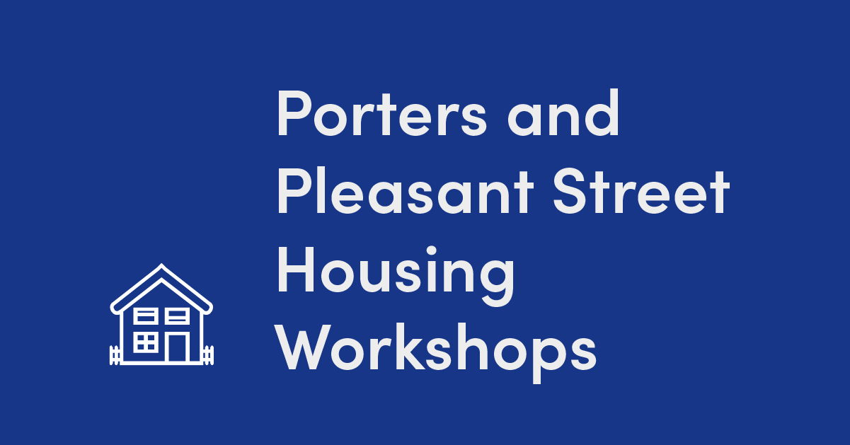 New Dates Announced for Housing Workshops in Porters and Pleasant Street